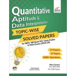 Quantitative Aptitude and Data Interpretation Topic-wise Solved Papers for IBPS/ SBI Bank PO/ Clerk Prelim and Main Exams (2010-20) 4th Edition