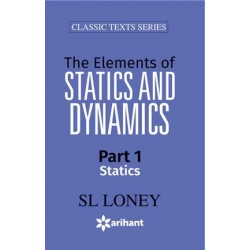 S L Loney The Elements Of Statics and Dynamics Part-I