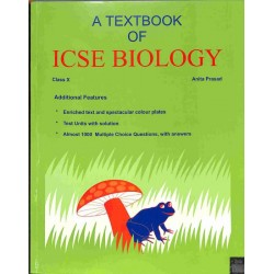 A Textbook Of ICSE Biology Class 10 by Anita Prasad