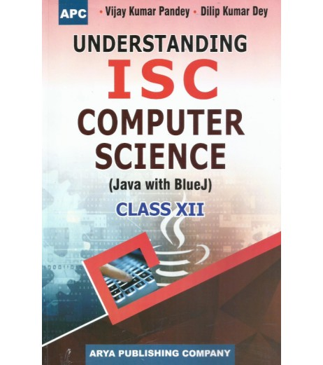 APC Understanding I.S.C. Computer Science (Java with Blue J) Class-12 By V.K. Pandey, D.K. Dey |Latest Edition