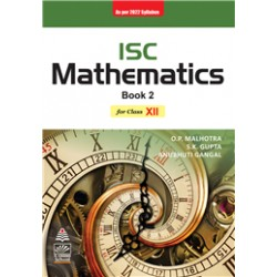ISC Mathematics Book II Class 12 by O P Malhotra ,S K Gupta 2022 edition