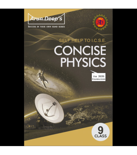 Arun Deep's Self-Help to I.C.S.E. Concise Physics 9 for 2020 Exam.
