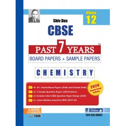 Shiv Das CBSE Past 7 Years Solved Board Papers + Sample Papers Chemistry Class 12 (2020 Exam)