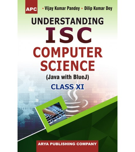 APC Understanding I.S.C. Computer Science (Java with Blue J) Class 11 By V.K. Pandey, D.K. Dey
