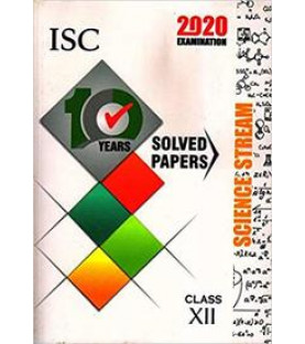 Isc Science Stream Class 12 For 10 Years Solved Papers 2020 Exam
