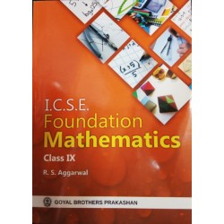 Foundation Mathematics ICSE Class 9 by R S Aggarwal | Latest Edition