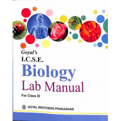 Goyal's ICSE Biology Lab Manual Class 9 by Chhaya Srivastava