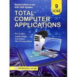 Total Computer Applications Class 9 ICSE by P. S. Latika
