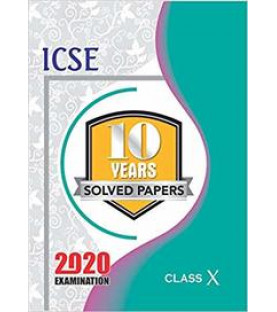 ICSE 10 Years Solved Papers For Class X (For 2020 Exam)